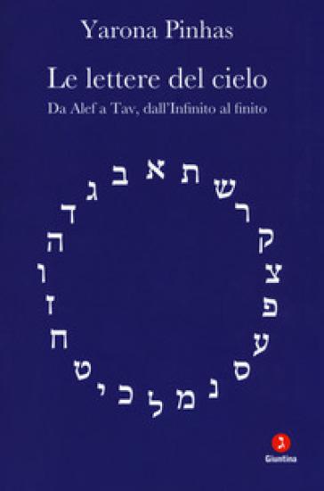 Le lettere del cielo. Da Alef a Tav, dall'Infinito al cielo