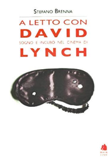 A letto con David. Sogno e incubo nel cinema di Lynch - Stefano Brenna | Rochesterscifianimecon.com