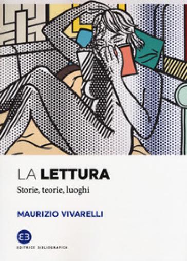 La lettura. Storie, teorie, luoghi - Maurizio Vivarelli   Jonathanterrington.com