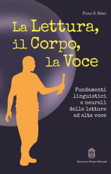 La lettura, il corpo, la voce. Fondamenti linguistici e neurali della lettura ad alta voce - Paolo S. Sessa | Ericsfund.org