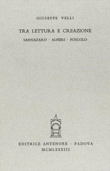 Tra lettura e creazione: Sannazaro, Alfieri, Foscolo - Giuseppe Velli | Kritjur.org