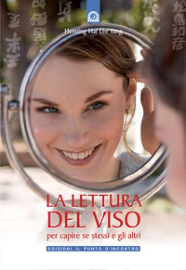 La lettura del viso. Per capire se stessi e gli altri - Hai L. Y. Henning |