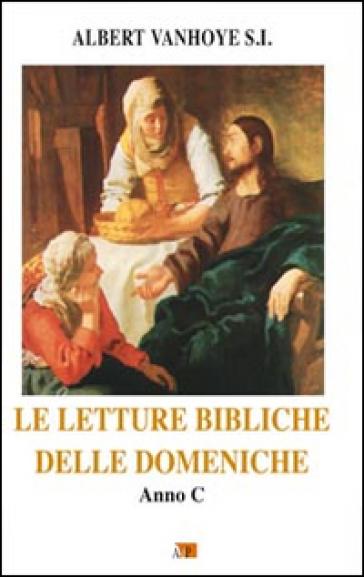 Le letture bibliche delle domeniche. Anno C - Albert Vanhoye  