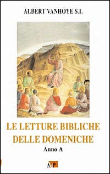 Le letture bibliche delle domeniche. Anno A - Albert Vanhoye | Rochesterscifianimecon.com