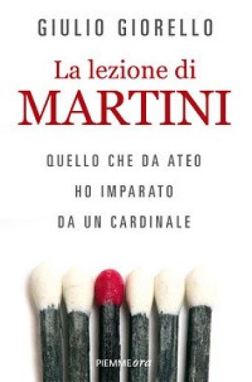 La lezione di Martini. Quello che da ateo ho imparato da un cardinale - Giulio Giorello |