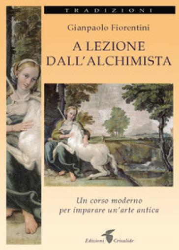 A lezione dall'alchimista. Un corso moderno per imparare un'arte antica - Gianpaolo Fiorentini pdf epub