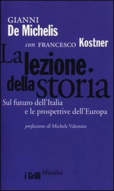 La lezione della storia. Sul futuro dell'Italia e le prospettive dell'Europa - Gianni De Michelis pdf epub