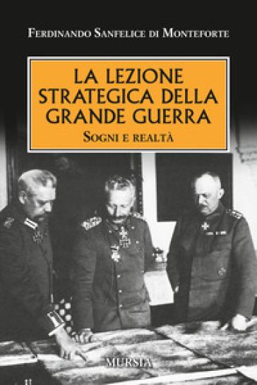 La lezione strategica della grande guerra. Sogni e realtà - Ferdinando Sanfelice di Monteforte   Thecosgala.com
