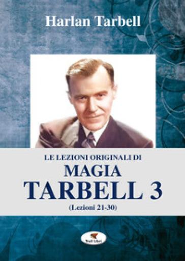 Le lezioni originali di magia Tarbell. 3: Lezioni 21-30 - Harlan Tarbell | Thecosgala.com