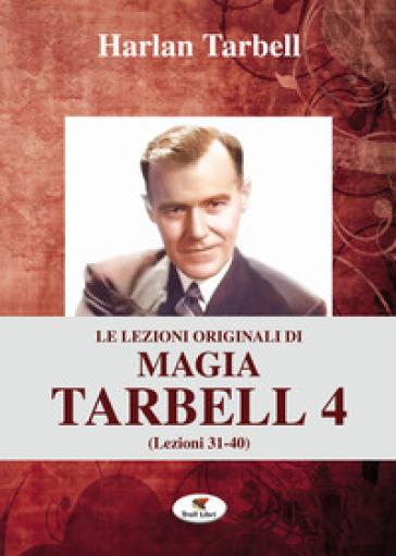 Le lezioni originali di magia Tarbell. 4: Lezioni 31-40 - Harlan Tarbell pdf epub