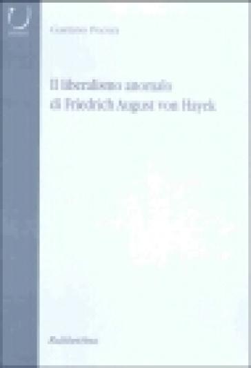 Il liberalismo anomalo di Friedrich August von Hayek - Gaetano Pecora |