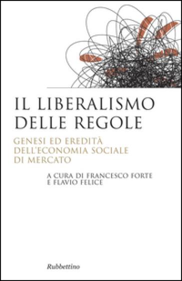Il liberalismo delle regole. Genesi ed eredità dell'economia sociale di mercato - F. Forte   Rochesterscifianimecon.com
