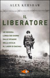 Il liberatore. Un'odissea lunga 500 giorni dalle spiagge della Sicilia ai cancelli di Dachau