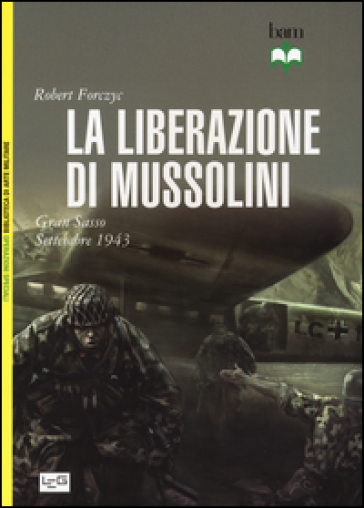 La liberazione di Mussolini. Gran Sasso. Settembre 1943 - Robert Forczyc  