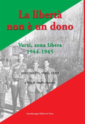La libertà non è un dono. Varzi, zona libera 1944-1945 - Cecilia Demuru |