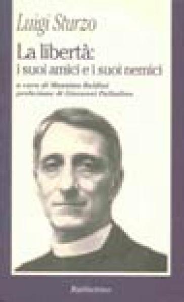 La libertà: i suoi amici e i suoi nemici - Luigi Sturzo |