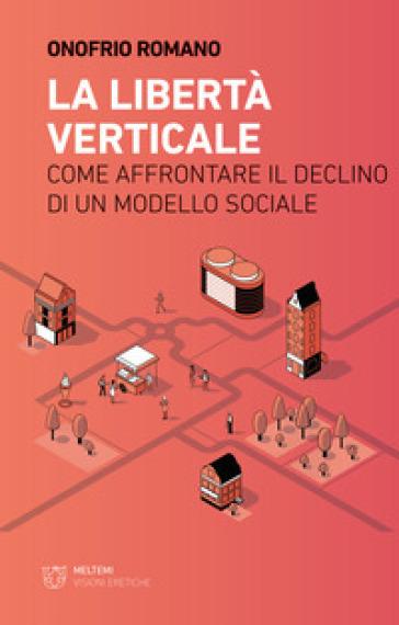 La libertà verticale. Come affrontare il declino di un modello sociale - Onofrio Romano  