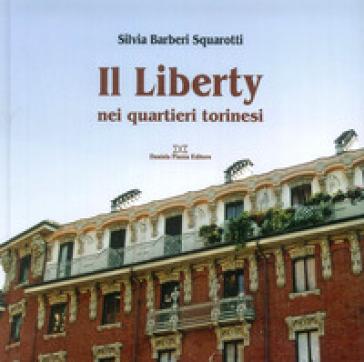 Il liberty nei quartieri torinesi - Silvia Squarotti Barberi |