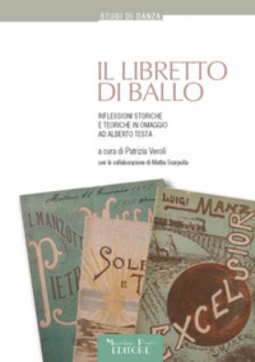 Il libretto di ballo. Riflessioni storiche e teoriche in omaggio ad Alberto Testa - P. Veroli | Rochesterscifianimecon.com