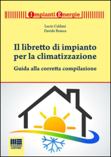 Il libretto per gli impianti termici. Guida alla tenuta e alla compilazione. Con CD-ROM - Lucio Caldani | Thecosgala.com