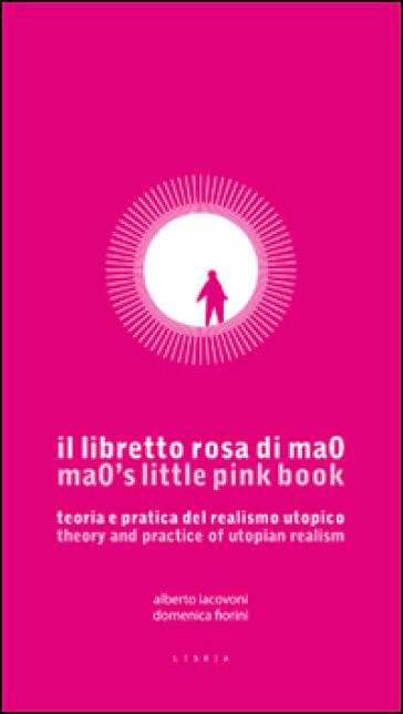Il libretto rosa di ma0. Teoria e pratica del realismo utopico. Testo inglese a fronte - Alberto Iacovoni | Rochesterscifianimecon.com