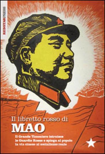 Il libretto rosso di Mao. Il Grande Timoniere istruisce le Guardie Rosse e spiega al popolo la via cinese al socialismo reale - Tse-tung Mao |