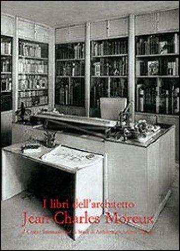 I libri dell'architetto Jean-Charles Moreux al Centro internazionale di studi di architettura Andrea Palladio - G. M. Fara |