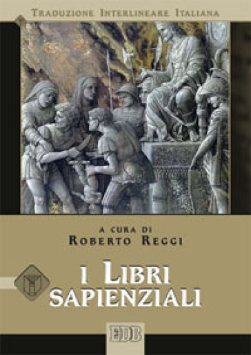 I libri sapienziali. Versione interlineare in italiano - R. Reggi |
