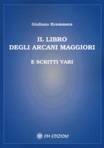 Il libro degli Arcani Maggiori e scritti vari - Giuliano Kremmerz | Thecosgala.com