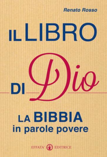 Il libro di Dio. La Bibbia in parole povere - Renato Rosso | Kritjur.org