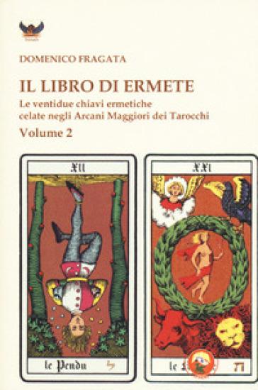 Il libro di Ermete. Le ventidue chiavi ermetiche celate negli Arcani Maggiori dei tarocchi. 2. - Domenico Fragata | Thecosgala.com