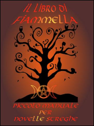 Il libro di Fiammella. Piccolo manuale per novelle streghe - Fiammella pdf epub