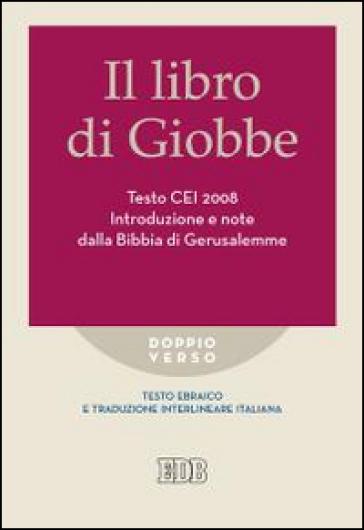 Il libro di Giobbe. Introduzione e note dalla Bibbia di Gerusalemme. Testo CEI 2008. Versione interlineare in italiano - R. Reggi |