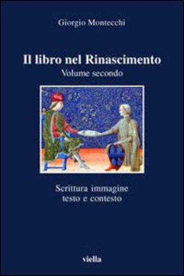 Il libro nel Rinascimento. 2.Scrittura, immagine, testo e contesto - Giorgio Montecchi |