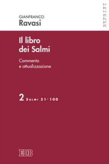 Il libro dei Salmi. 2: Salmi 51-100 - Gianfranco Ravasi | Rochesterscifianimecon.com
