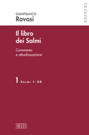 Il libro dei Salmi. Commento e attualizzazione. 1: Salmi 1-50 - Gianfranco Ravasi |