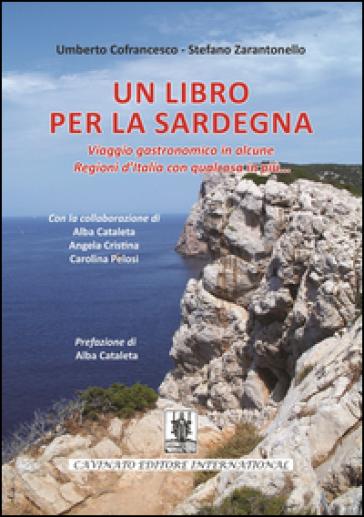 Un libro per la Sardegna. Viaggio gastronomico in alcune regioni d'Italia con qualcosa in più... - Umberto Cofrancesco |