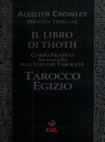 Il libro di Thoth. Tarocco egizio. Corso pratico avanzato sull'uso dei tarocchi - Aleister Crowley |