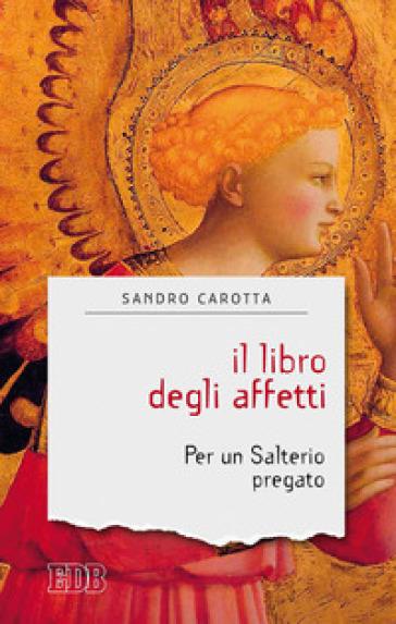 Il libro degli affetti. Per un salterio pregato - Sandro Carotta   Ericsfund.org