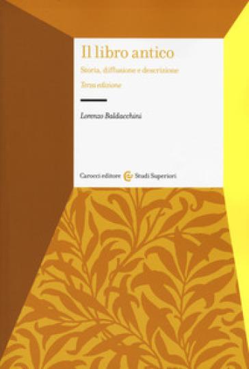 Il libro antico. Storia, diffusione e descrizione - Lorenzo Baldacchini |