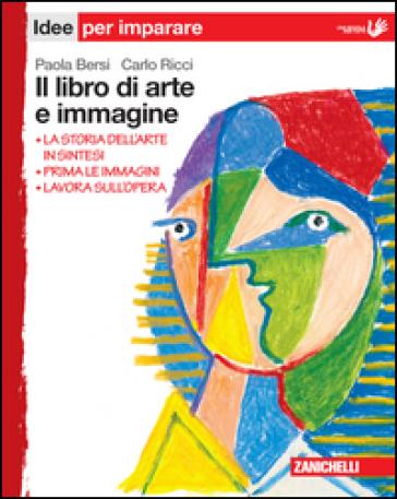 Il libro di arte e immagine. Idee per imparare. Per la Scuola media - Paola Bersi | Rochesterscifianimecon.com