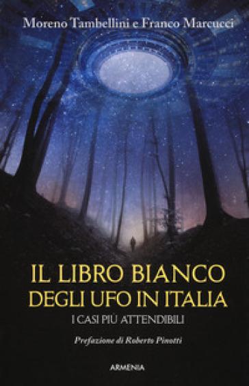 Il libro bianco degli UFO in Italia. I casi più attendibili - Moreno Tambellini |