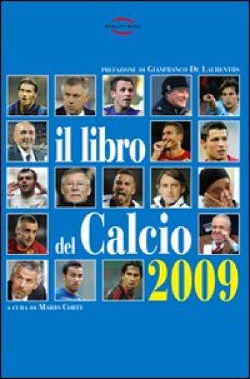 Il libro del calcio 2009. Notizie, informazioni, curiosità sullo sport più bello del mondo - M. Corte   Rochesterscifianimecon.com