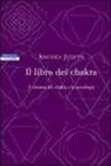 Il libro dei chakra. Il sistema dei chakra e la psicologia - Anodea Judith | Rochesterscifianimecon.com