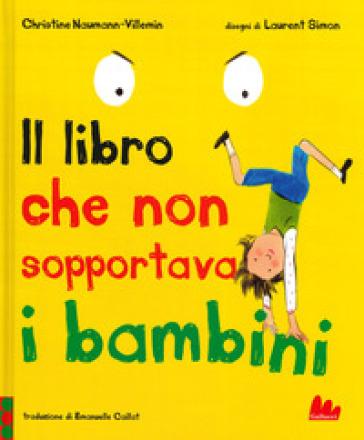 Il libro che non sopportava i bambini - Christine Naumann-Villemin  