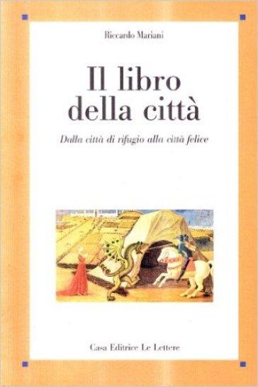 Il libro della città. Dalla città di rifugio alla città felice - Riccardo Mariani | Thecosgala.com