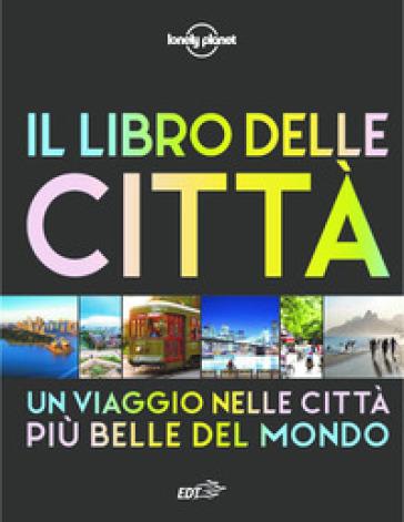 Il libro delle città. Un viaggio attraverso le più belle città del mondo. Ediz. illustrata - C. Dapino |