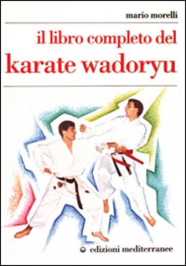 Il libro completo del karate wadoryu - Mario Morelli |