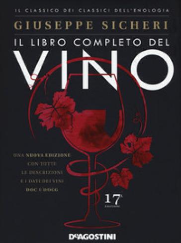 Il libro completo del vino. Con tutte le descrizioni e i dati dei vini DOC e DOCG - Giuseppe Sicheri | Thecosgala.com