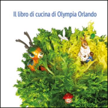 Il libro di cucina di Olympia Orlando - Olympia Orlando  
